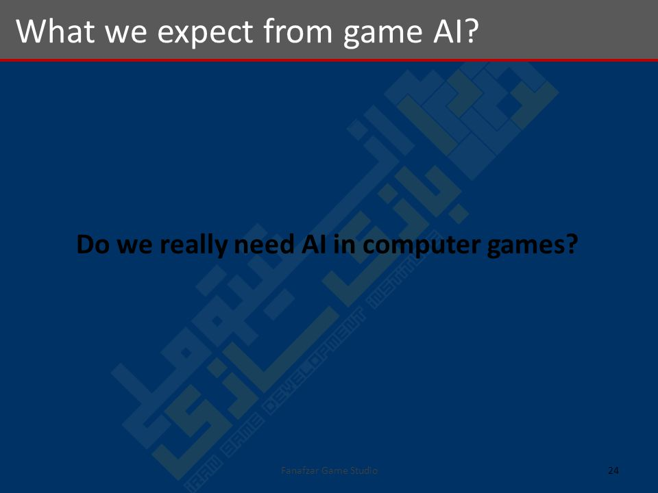 Do we really need AI in computer games What we expect from game AI 24Fanafzar Game Studio
