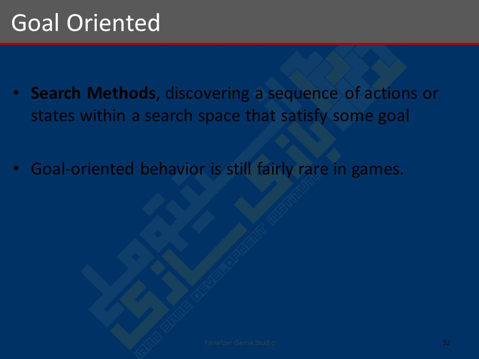 Search Methods, discovering a sequence of actions or states within a search space that satisfy some goal Goal-oriented behavior is still fairly rare in games.