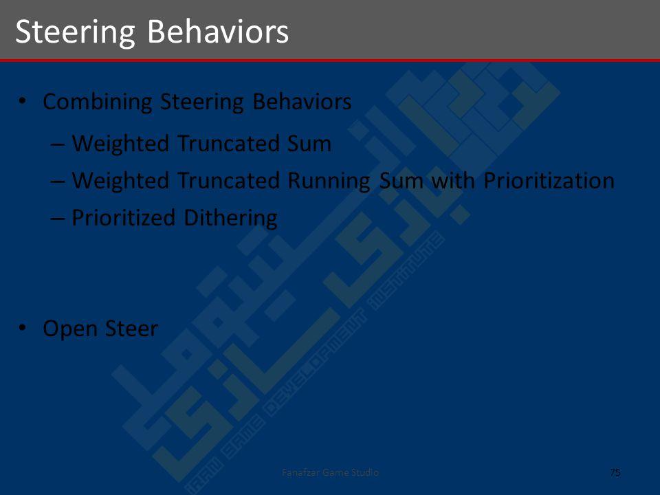 Combining Steering Behaviors – Weighted Truncated Sum – Weighted Truncated Running Sum with Prioritization – Prioritized Dithering Open Steer Steering Behaviors 75Fanafzar Game Studio
