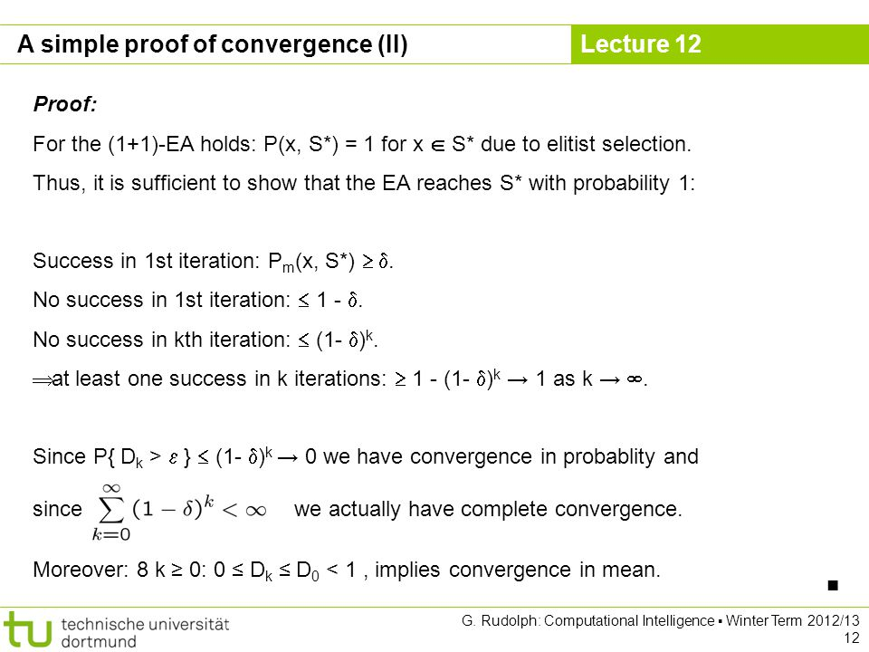 Lecture 12 G. Rudolph: Computational Intelligence Winter Term 2012/13 12 Proof: For the (1+1)-EA holds: P(x, S*) = 1 for x S* due to elitist selection
