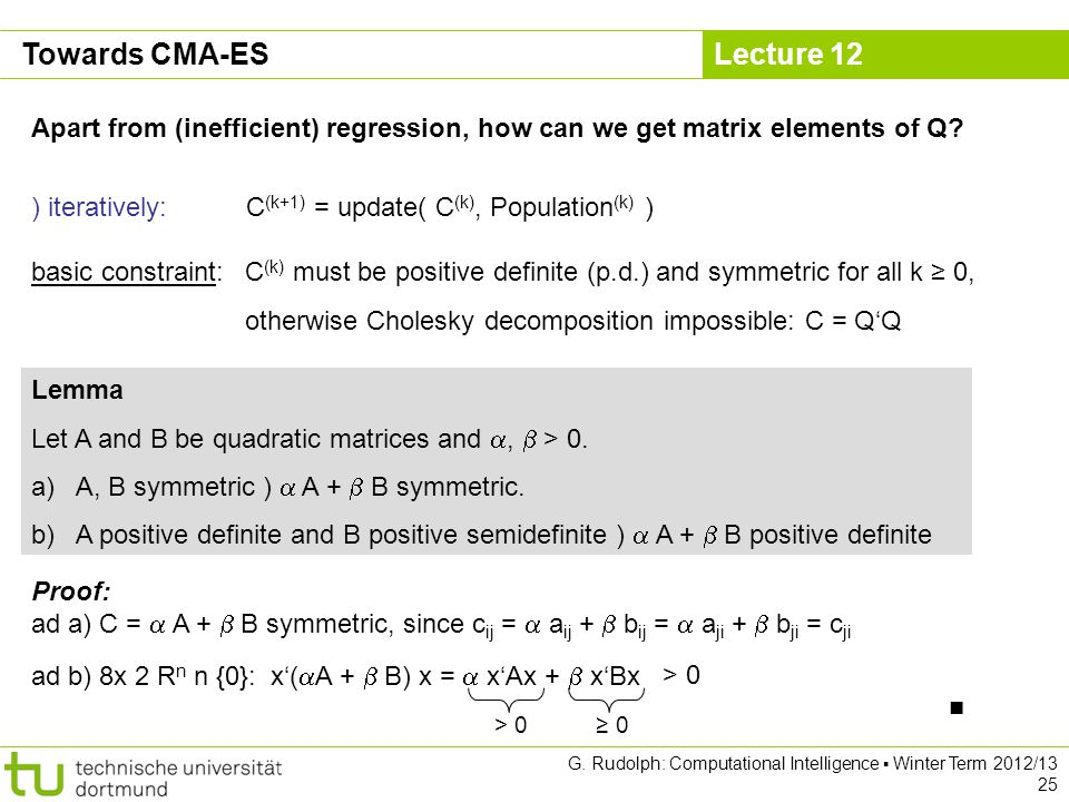 Lecture 12 Apart from (inefficient) regression, how can we get matrix elements of Q? Towards CMA-ES ) iteratively: C (k+1) = update( C (k), Population