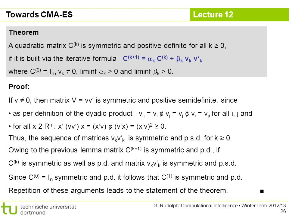 Lecture 12 Theorem A quadratic matrix C (k) is symmetric and positive definite for all k 0, if it is built via the iterative formula C (k+1) = k C (k)