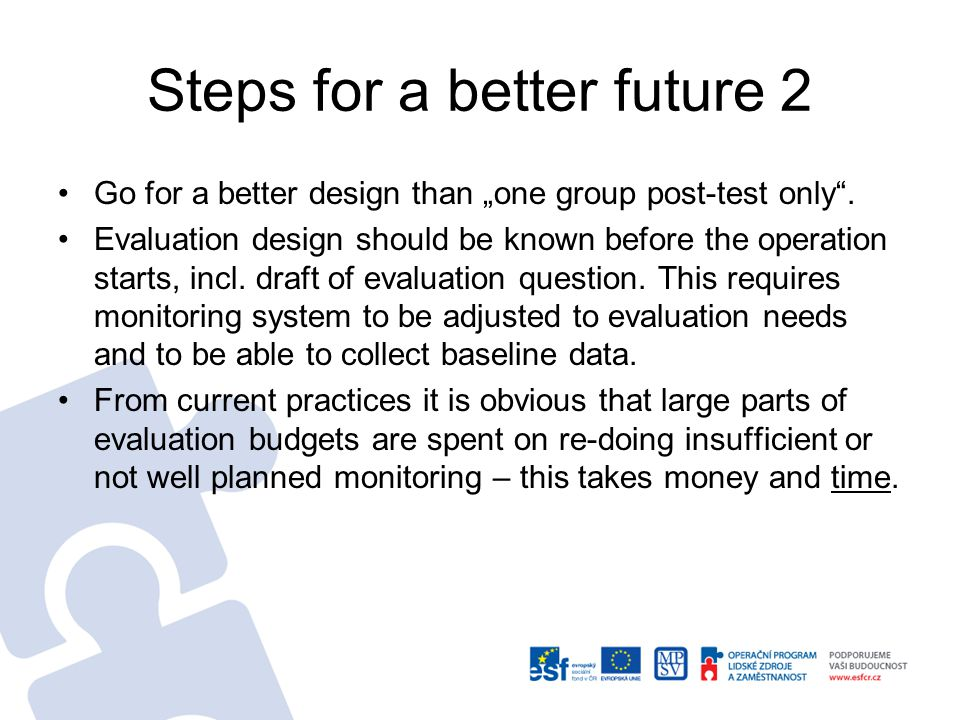 Steps for a better future 2 Go for a better design than one group post-test only.