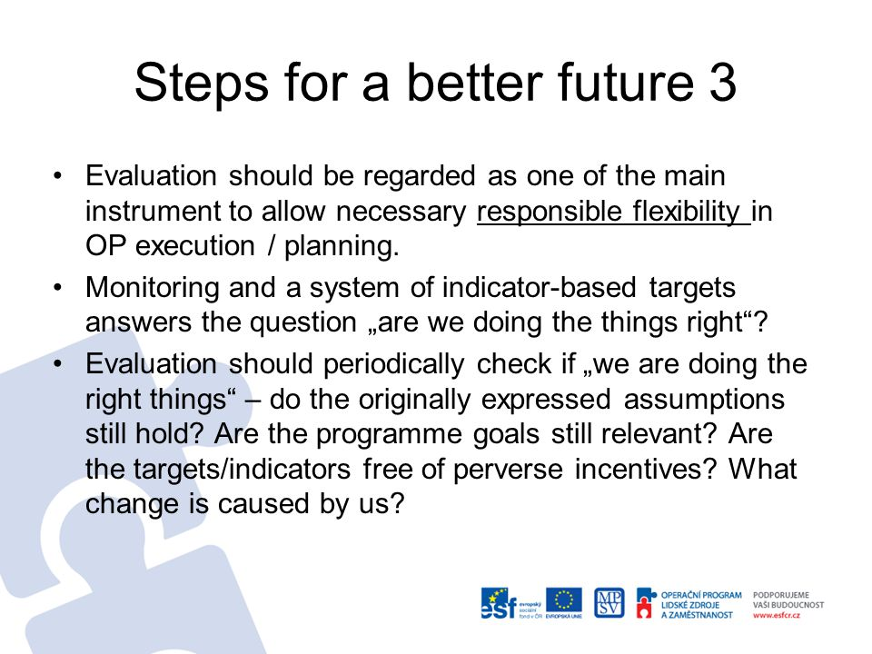 Steps for a better future 3 Evaluation should be regarded as one of the main instrument to allow necessary responsible flexibility in OP execution / planning.