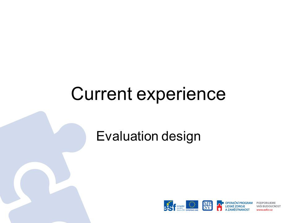 end of project evaluation Typical Design: Post-test only of project participants X P Project participants 6 Based on: Jim Rughs presentation, Stockholm, Semptember 2011
