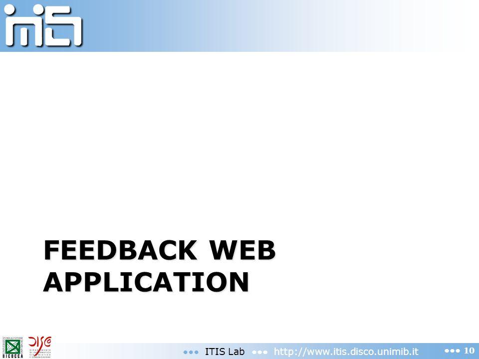 FEEDBACK WEB APPLICATION ITIS Lab http://www.itis.disco.unimib.it 10