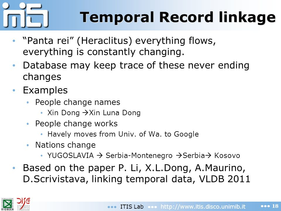 Temporal Record linkage Panta rei (Heraclitus) everything flows, everything is constantly changing. Database may keep trace of these never ending chan