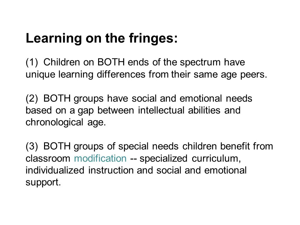 Learning on the fringes: (1) Children on BOTH ends of the spectrum have unique learning differences from their same age peers.