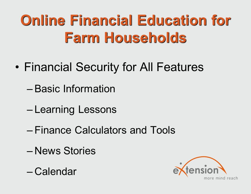 Online Financial Education for Farm Households Financial Security for All Features –Basic Information –Learning Lessons –Finance Calculators and Tools –News Stories –Calendar