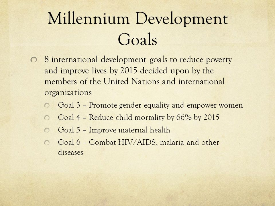 Millennium Development Goals 8 international development goals to reduce poverty and improve lives by 2015 decided upon by the members of the United N