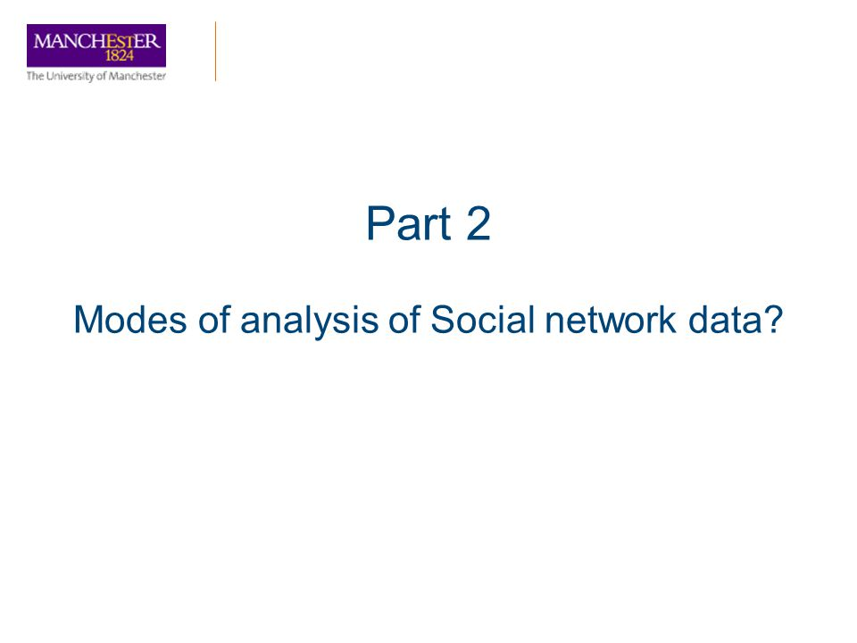 Part 2 Modes of analysis of Social network data