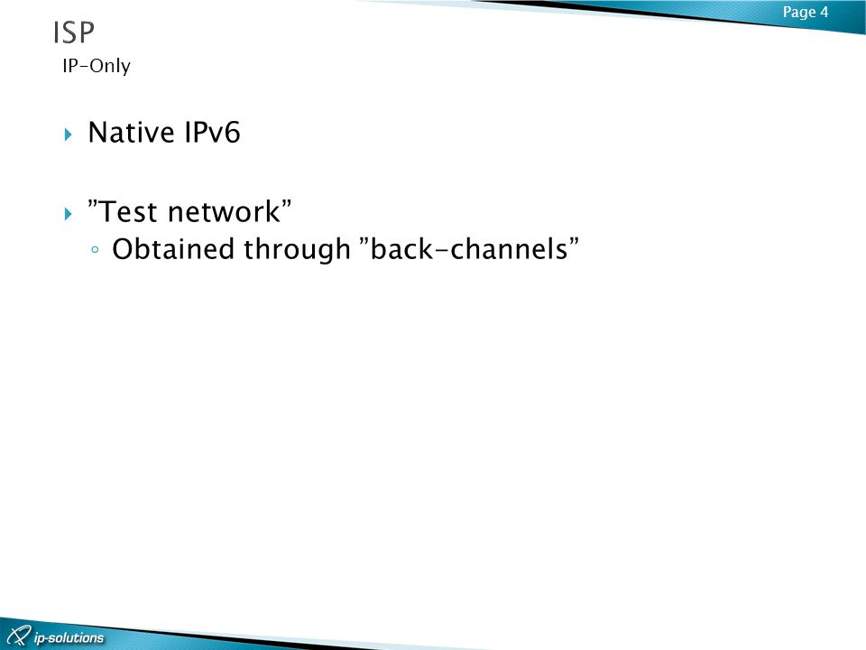 Page 4 IP-Only Native IPv6 Test network Obtained through back-channels