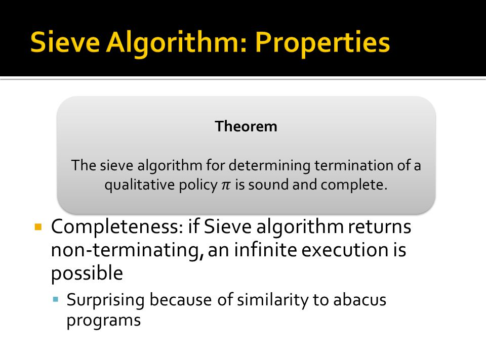 Completeness: if Sieve algorithm returns non-terminating, an infinite execution is possible Surprising because of similarity to abacus programs