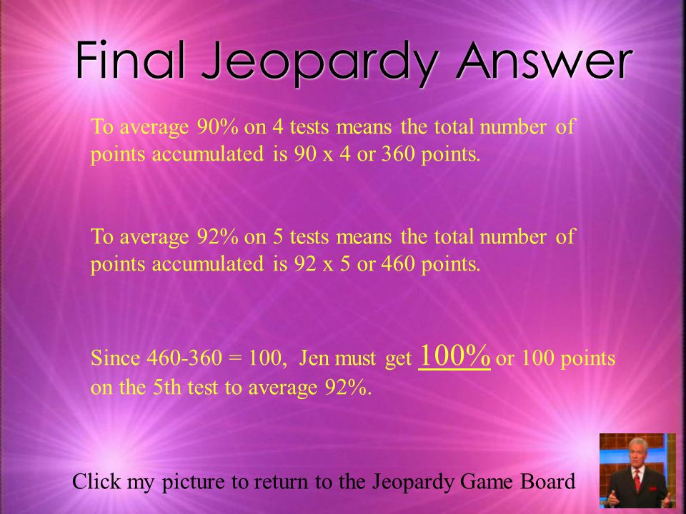 Final Jeopardy Jen wants to average 92% on her 5 math tests.