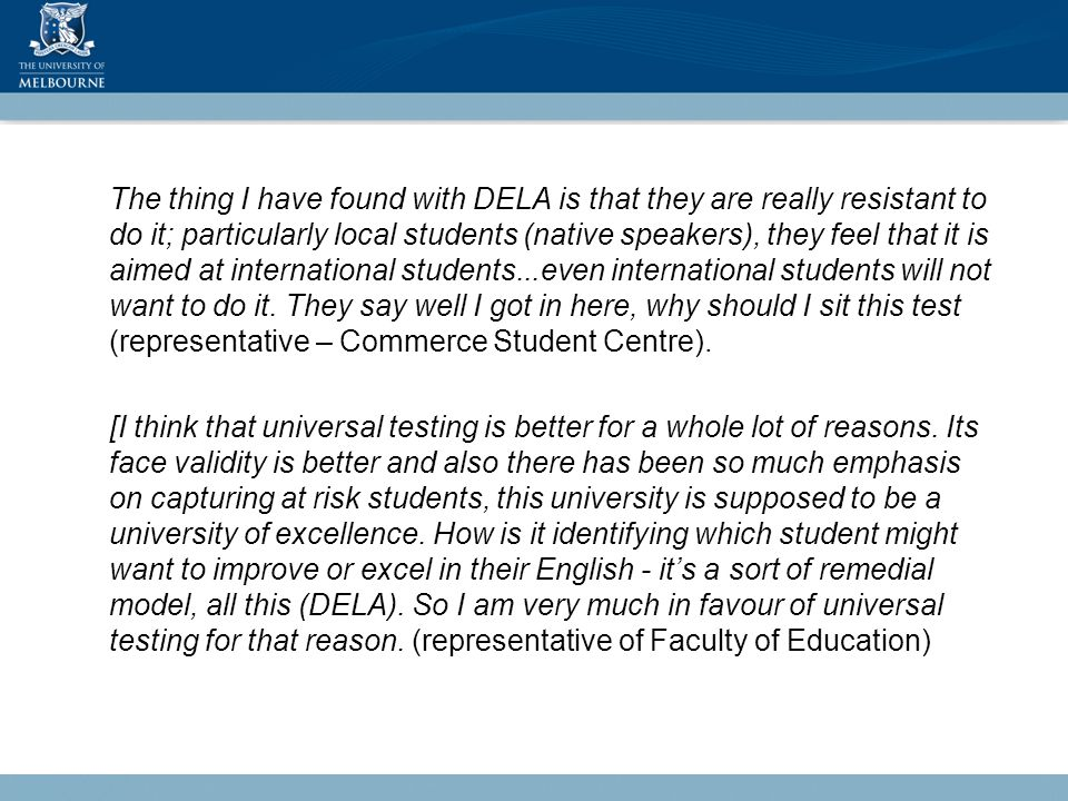 The thing I have found with DELA is that they are really resistant to do it; particularly local students (native speakers), they feel that it is aimed at international students...even international students will not want to do it.