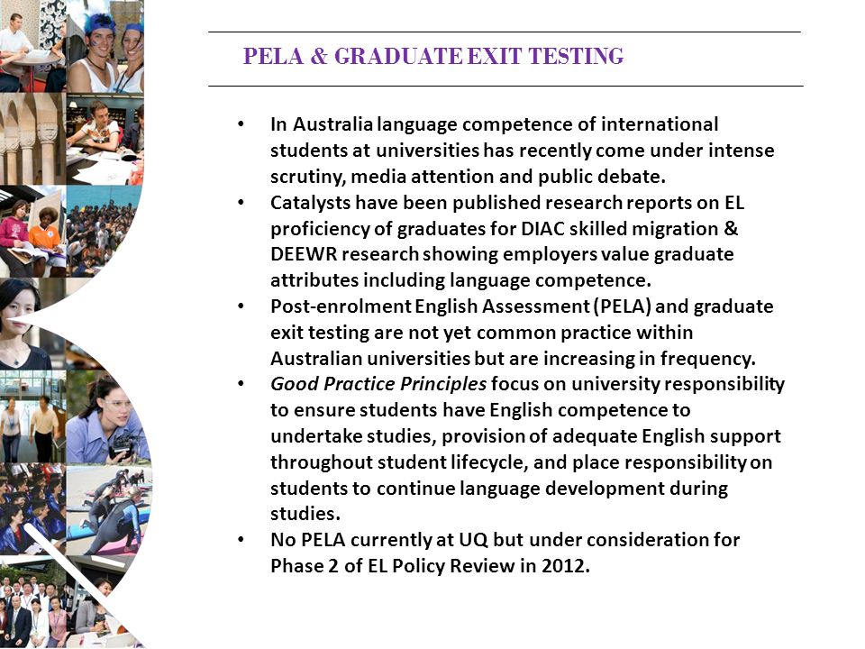 PELA & GRADUATE EXIT TESTING In Australia language competence of international students at universities has recently come under intense scrutiny, media attention and public debate.