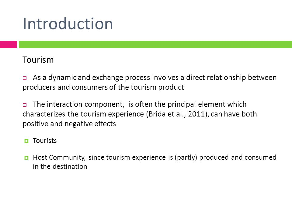 Introduction Local community Are key to the success of tourism development, particularly in rural areas Knowledge of their perceptions and attitudes helps the process of planning and marketing a destination (Jurowski & Gursoy, 2004) And to steer present and future tourism development programmes When residents are involved in planning, developing the destination will tend to be more sustainable in that its effects will be considered more appropriate by the host community (Robson & Robson, 1996)