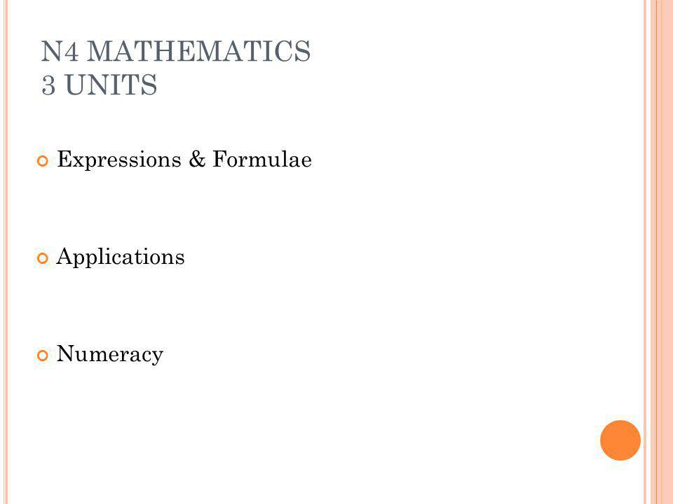 N4 MATHEMATICS 3 UNITS Expressions & Formulae Applications Numeracy