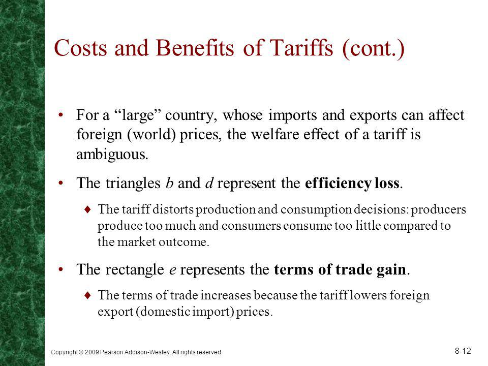 Copyright © 2009 Pearson Addison-Wesley. All rights reserved. 8-12 Costs and Benefits of Tariffs (cont.) For a large country, whose imports and export