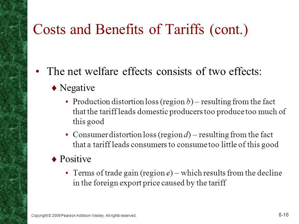 Copyright © 2009 Pearson Addison-Wesley. All rights reserved. 8-16 Costs and Benefits of Tariffs (cont.) The net welfare effects consists of two effec