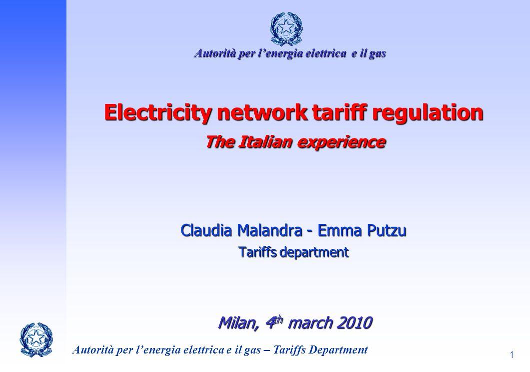 1 Electricity network tariff regulation The Italian experience Claudia Malandra - Emma Putzu Tariffs department Milan, 4 th march 2010 Autorità per le
