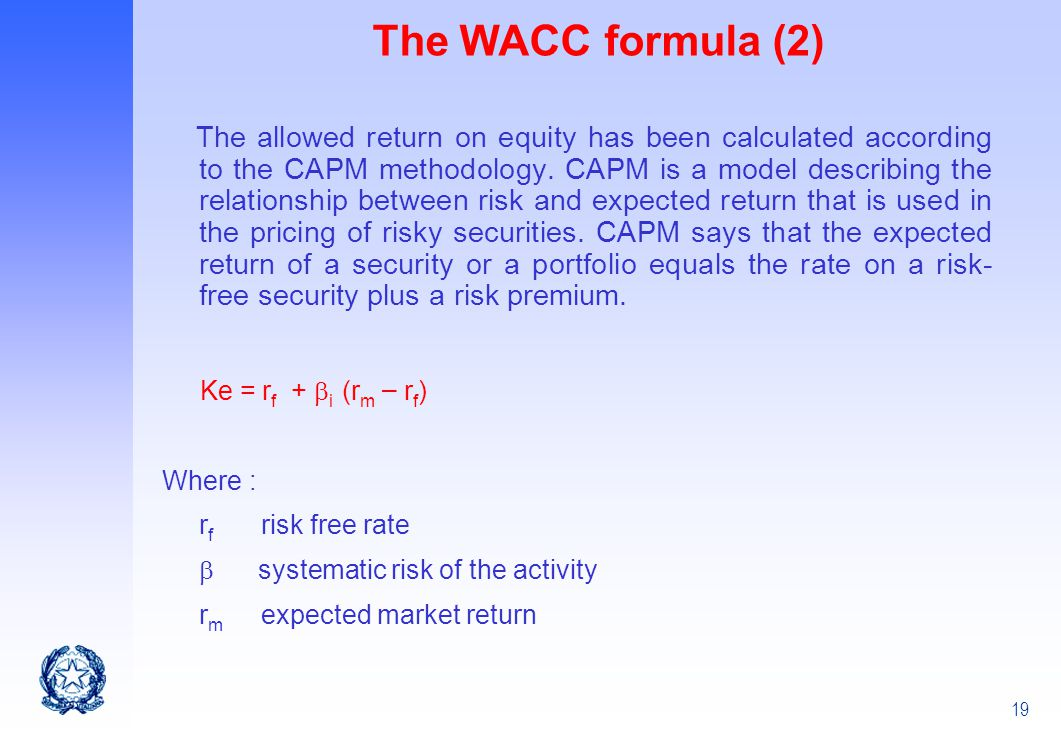 19 The WACC formula (2) The allowed return on equity has been calculated according to the CAPM methodology. CAPM is a model describing the relationshi