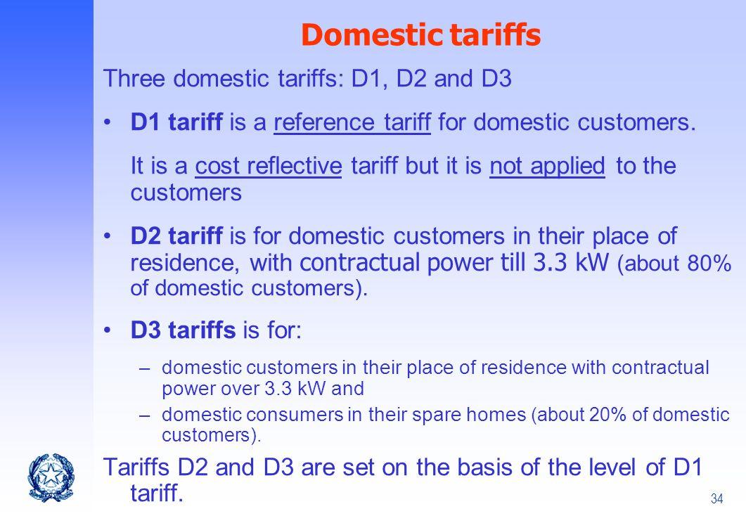 34 Domestic tariffs Three domestic tariffs: D1, D2 and D3 D1 tariff is a reference tariff for domestic customers. It is a cost reflective tariff but i