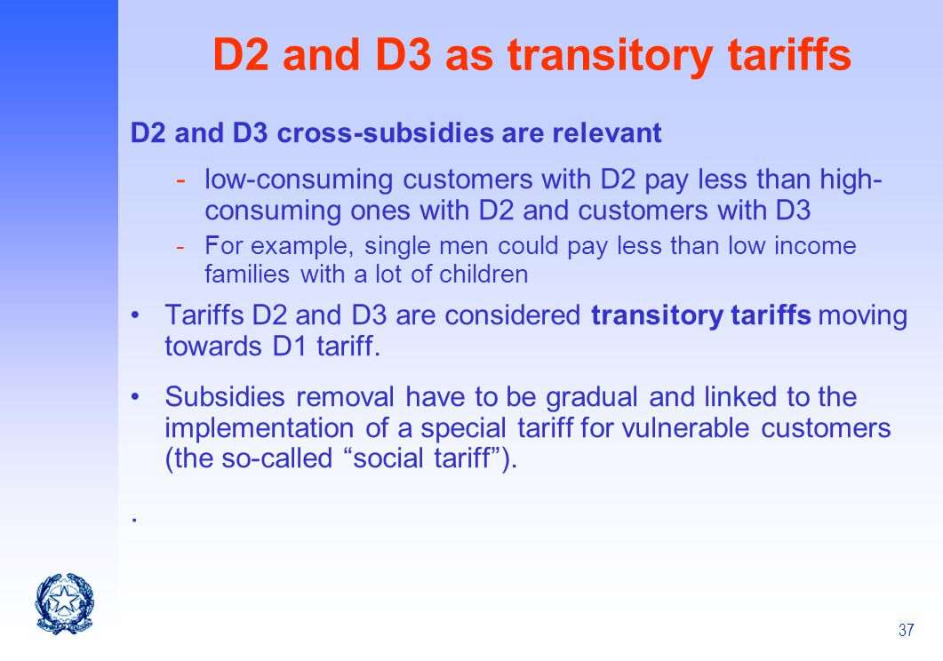 37 D2 and D3 as transitory tariffs D2 and D3 cross-subsidies are relevant -low-consuming customers with D2 pay less than high- consuming ones with D2