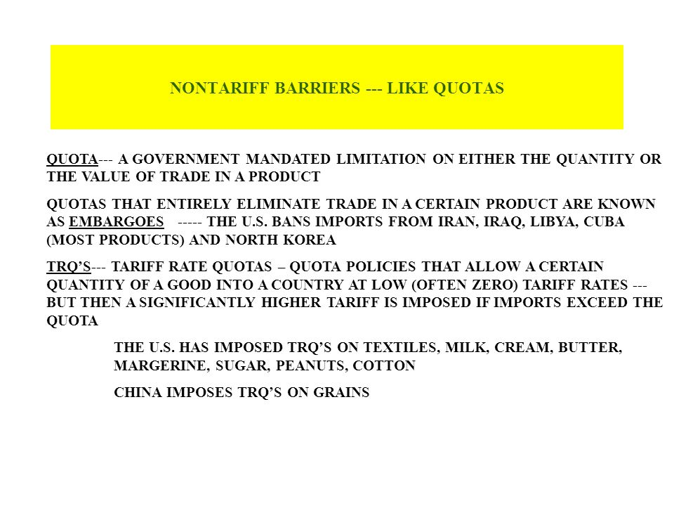 NONTARIFF BARRIERS --- LIKE QUOTAS QUOTA--- A GOVERNMENT MANDATED LIMITATION ON EITHER THE QUANTITY OR THE VALUE OF TRADE IN A PRODUCT QUOTAS THAT ENT