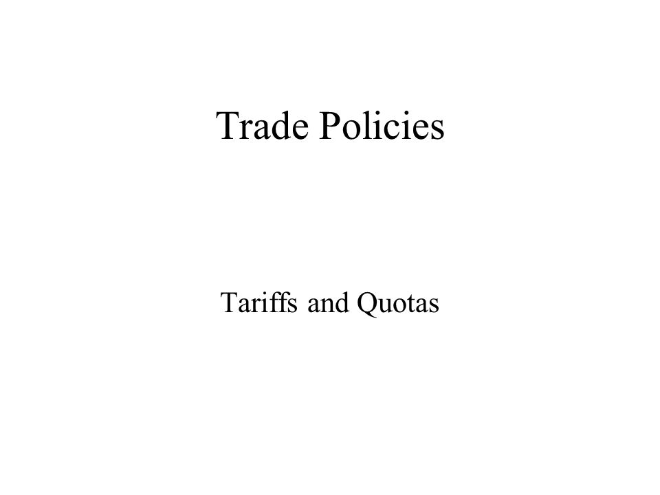 Trade Policies Tariffs and Quotas