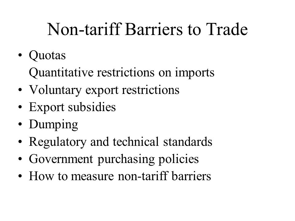 Non-tariff Barriers to Trade Quotas Quantitative restrictions on imports Voluntary export restrictions Export subsidies Dumping Regulatory and technic
