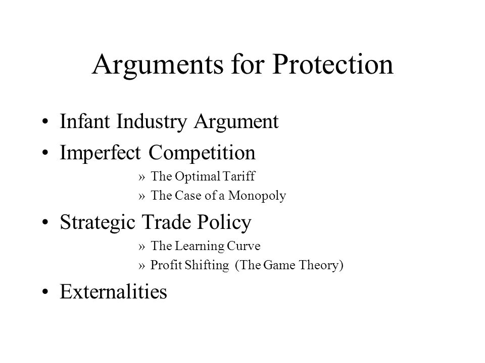 Arguments for Protection Infant Industry Argument Imperfect Competition »The Optimal Tariff »The Case of a Monopoly Strategic Trade Policy »The Learni