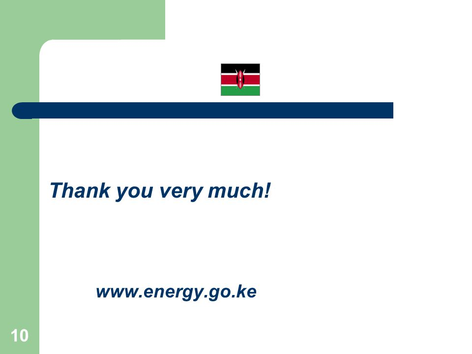 10 Thank you very much! www.energy.go.ke