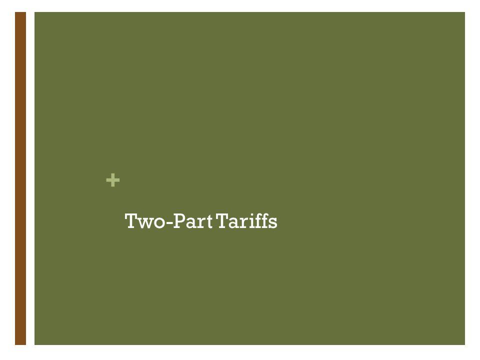 + Two-Part Tariffs