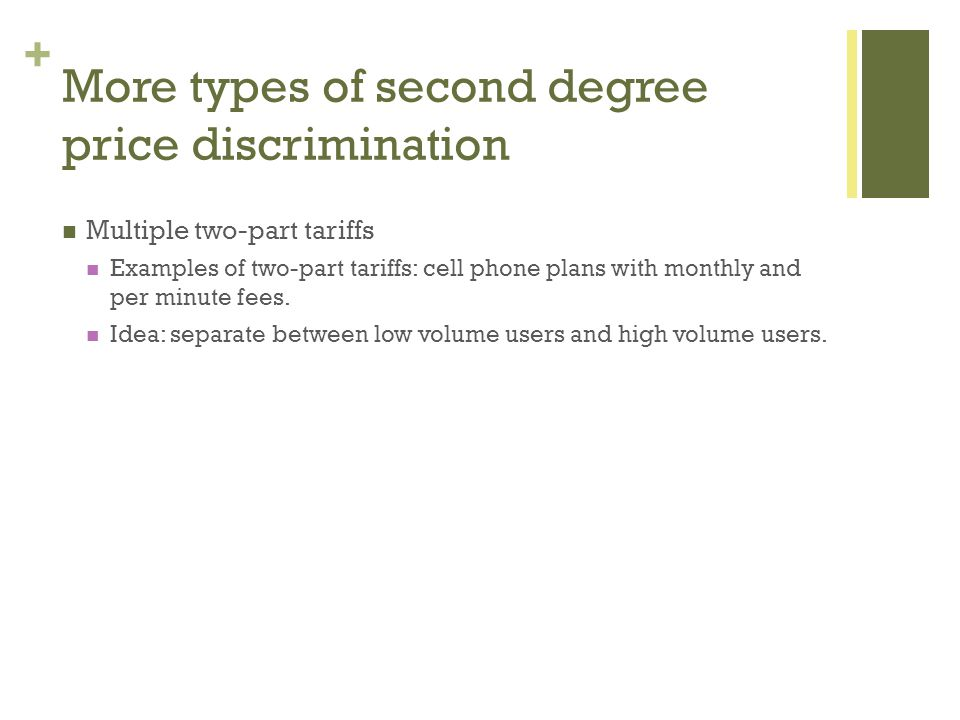 + More types of second degree price discrimination Multiple two-part tariffs Examples of two-part tariffs: cell phone plans with monthly and per minut