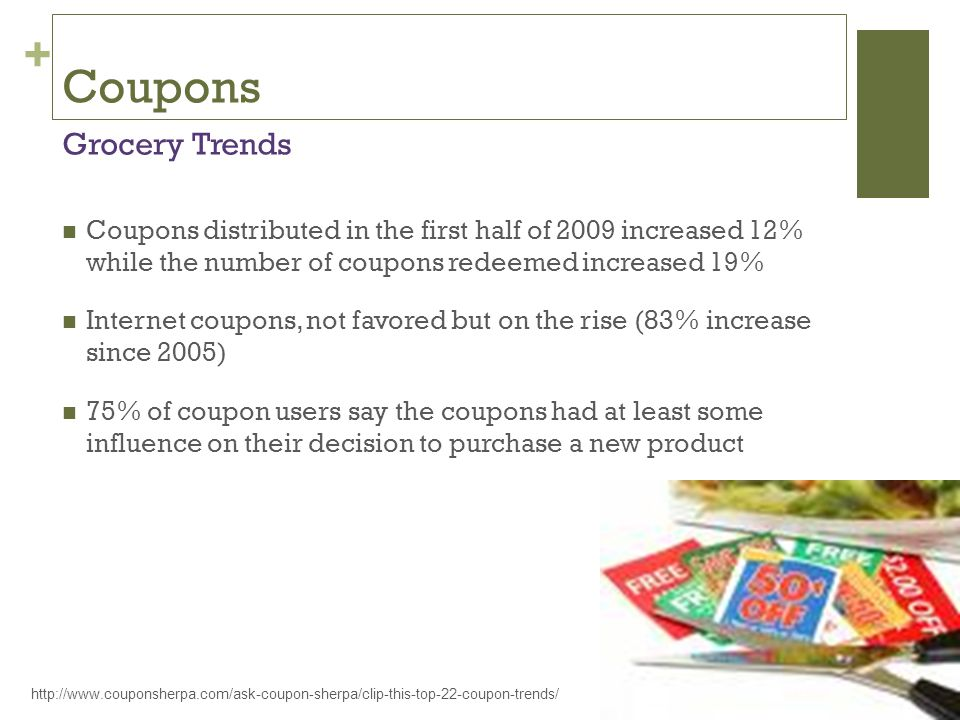 + Coupons Coupons distributed in the first half of 2009 increased 12% while the number of coupons redeemed increased 19% Internet coupons, not favored