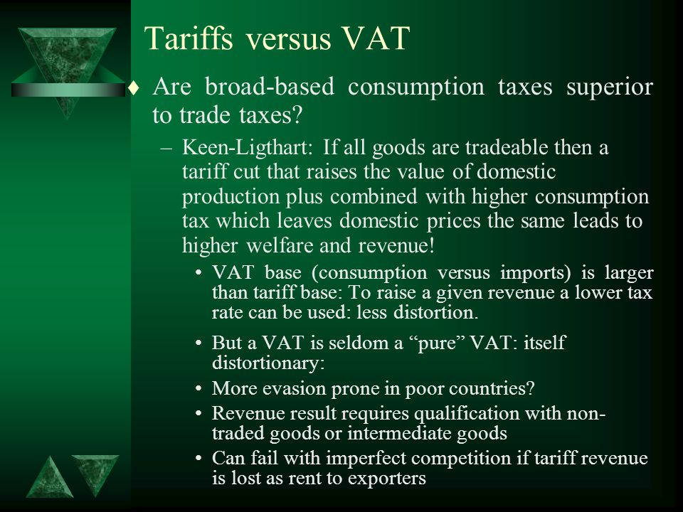 Tariffs versus VAT t Are broad-based consumption taxes superior to trade taxes.