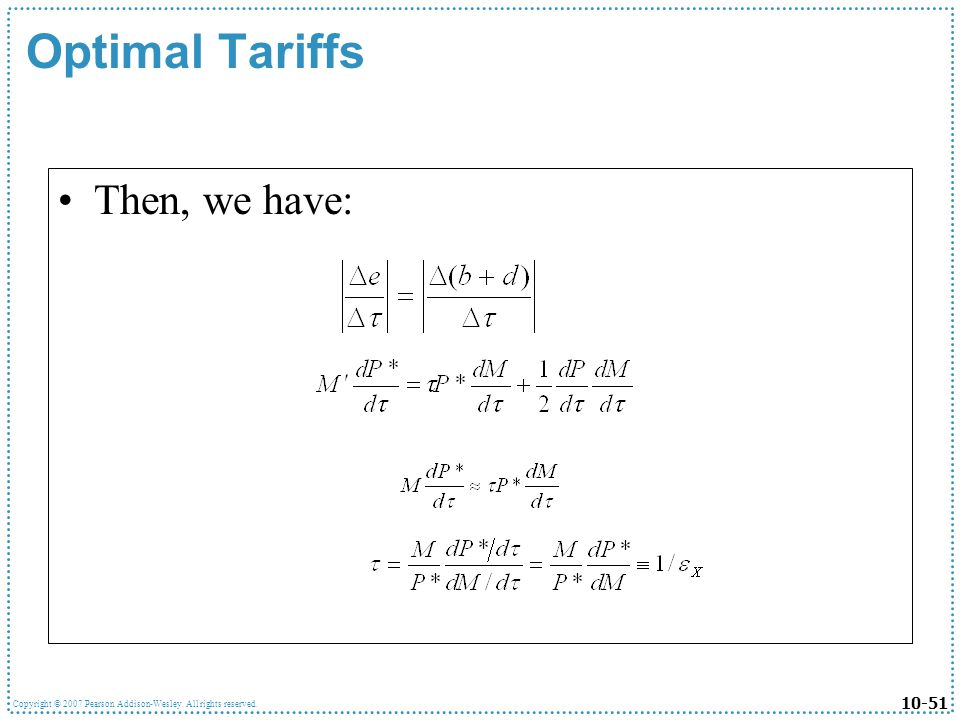 10-51 Copyright © 2007 Pearson Addison-Wesley. All rights reserved. Optimal Tariffs Then, we have: