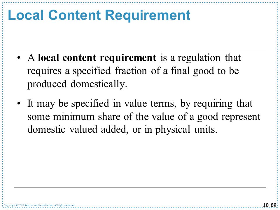 10-89 Copyright © 2007 Pearson Addison-Wesley. All rights reserved. Local Content Requirement A local content requirement is a regulation that require