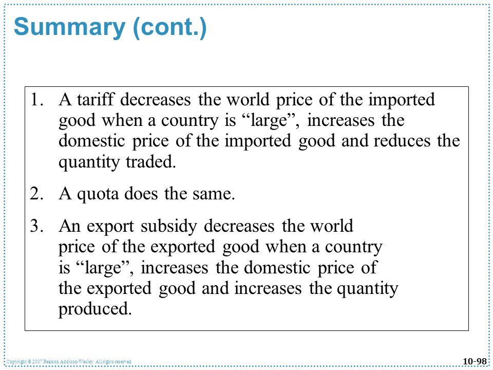 10-98 Copyright © 2007 Pearson Addison-Wesley. All rights reserved. Summary (cont.) 1.A tariff decreases the world price of the imported good when a c
