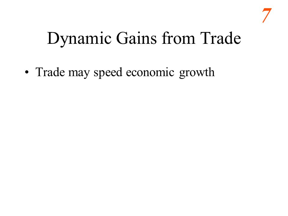 7 Dynamic Gains from Trade Trade may speed economic growth