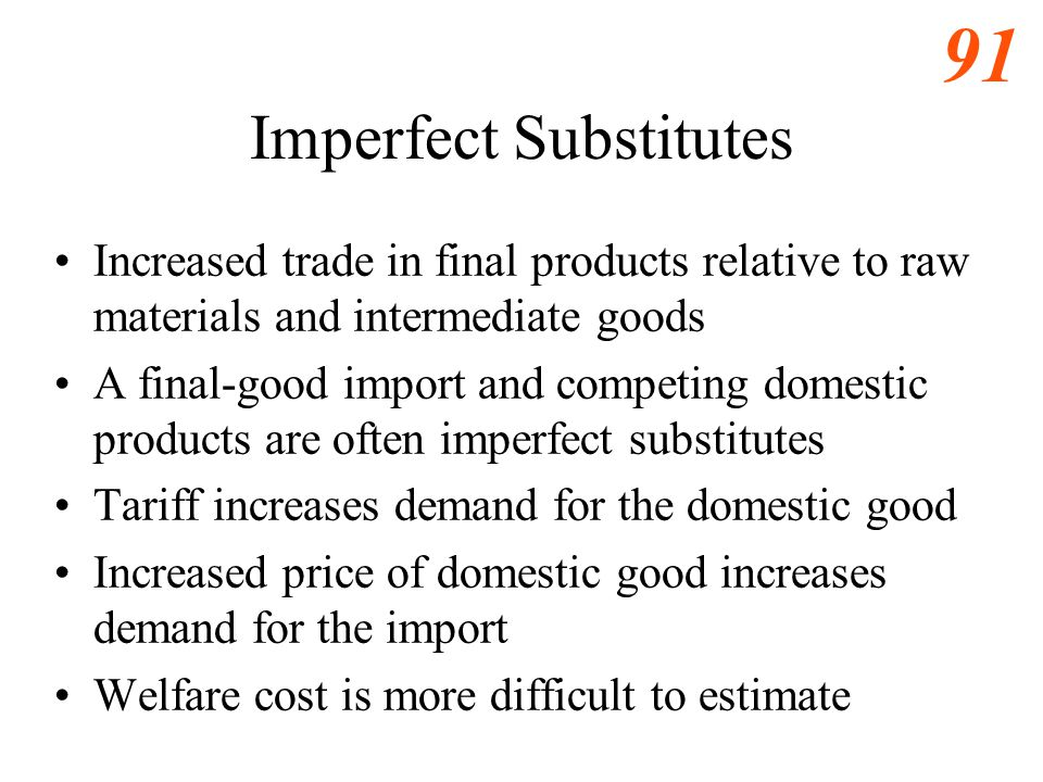 90 Learning Objectives Reprise the gains from trade Become familiar with tariffs Analyze the welfare cost of tariffs Determine the optimal tariff Expl
