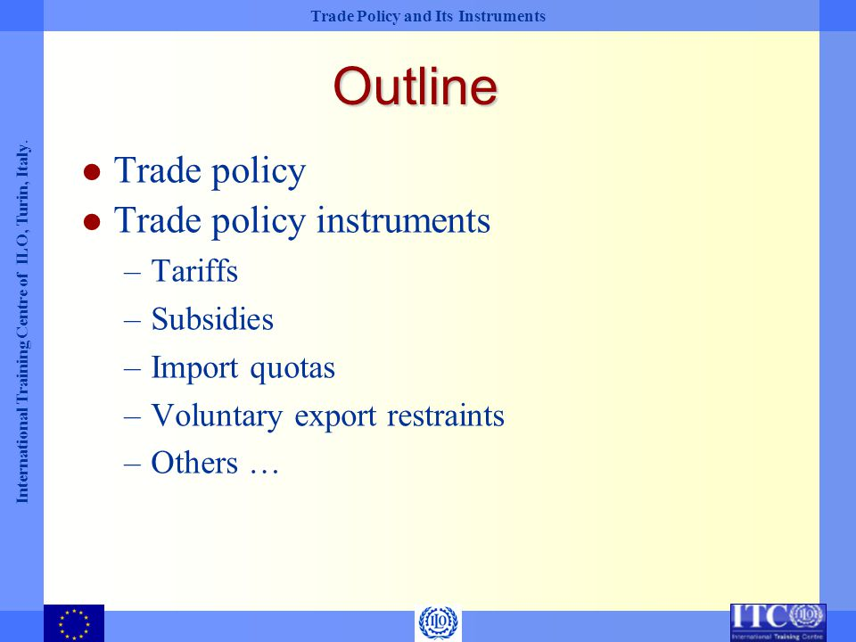 Trade Policy and Its Instruments International Training Centre of ILO, Turin, Italy.