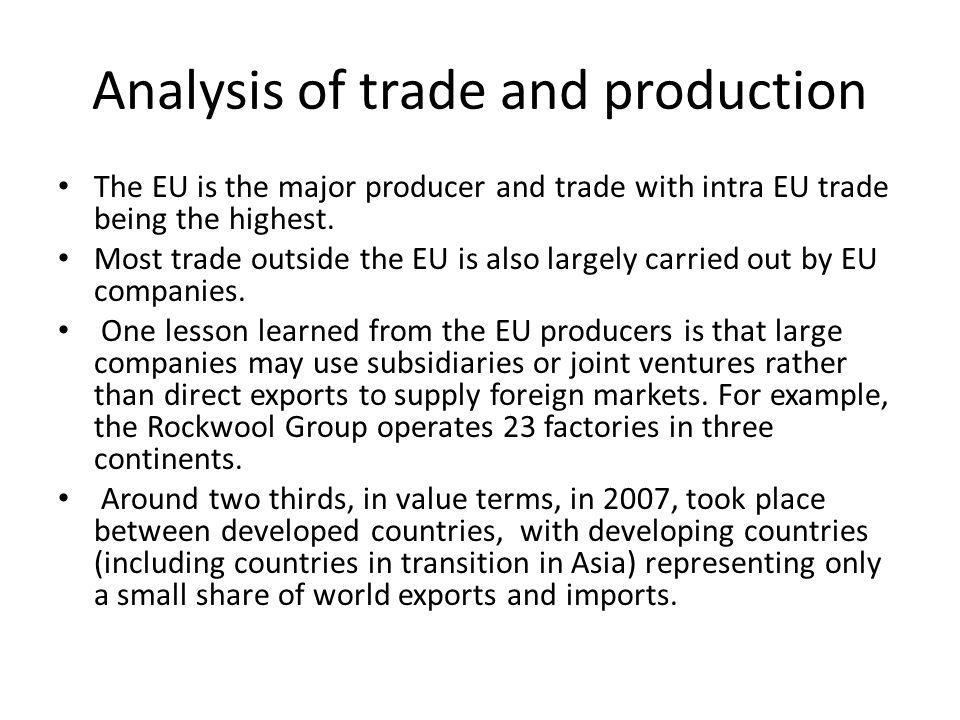 Analysis of trade and production The EU is the major producer and trade with intra EU trade being the highest.