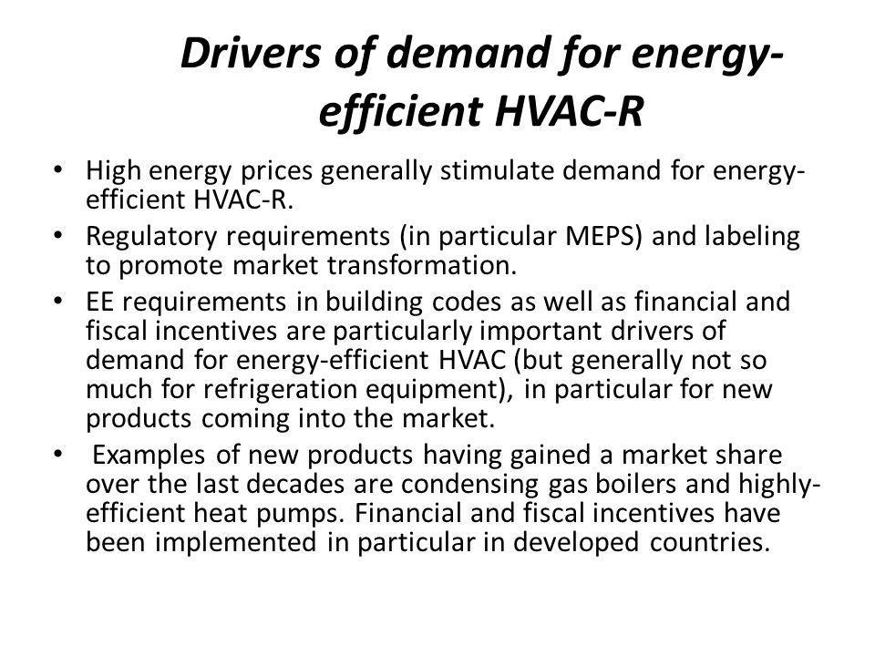 Drivers of demand for energy- efficient HVAC-R High energy prices generally stimulate demand for energy- efficient HVAC-R.