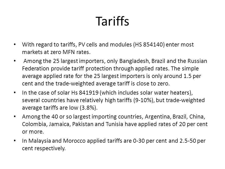 Tariffs With regard to tariffs, PV cells and modules (HS 854140) enter most markets at zero MFN rates.