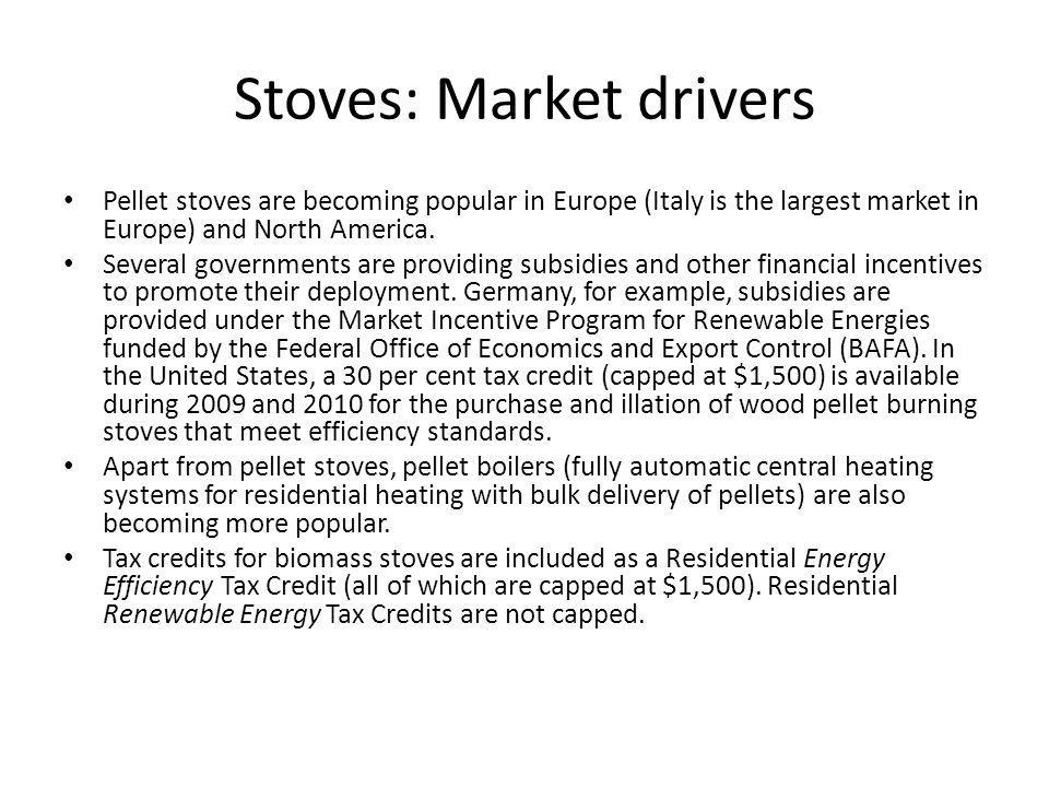Stoves: Market drivers Pellet stoves are becoming popular in Europe (Italy is the largest market in Europe) and North America.