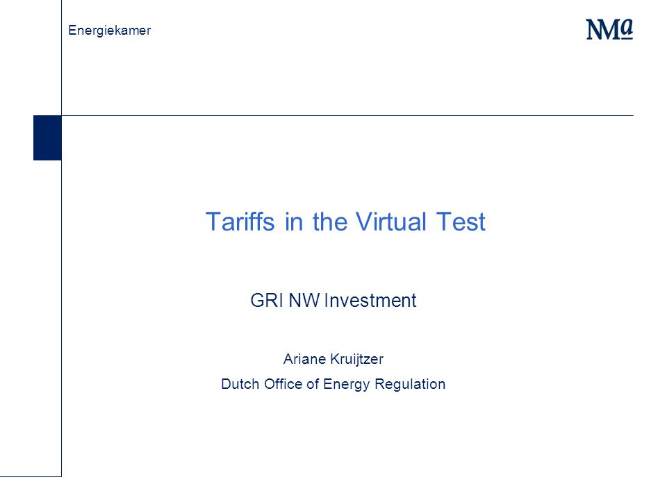 Energiekamer Tariffs in the Virtual Test GRI NW Investment Ariane Kruijtzer Dutch Office of Energy Regulation