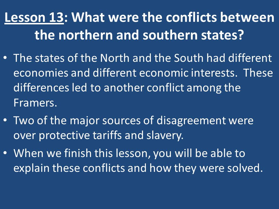 Lesson 13: What were the conflicts between the northern and southern states? The states of the North and the South had different economies and differe