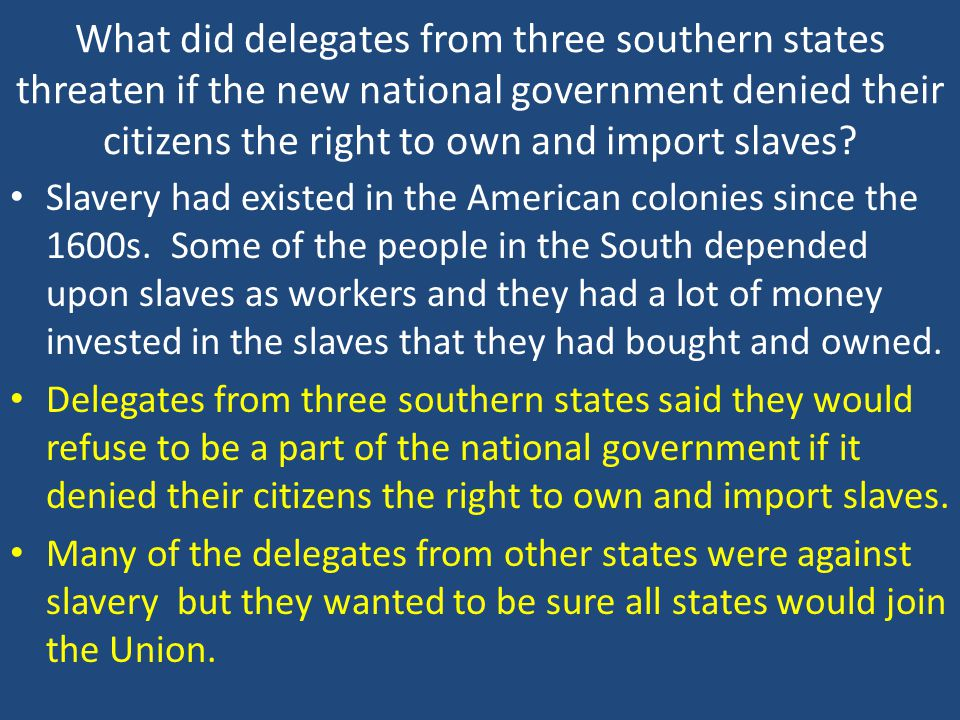 What did delegates from three southern states threaten if the new national government denied their citizens the right to own and import slaves.